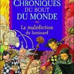 Chronique : Chroniques du bout du monde – Tome 7 – La malédiction du luminard