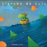 Chronique album jeunesse : L'arche de Lulu