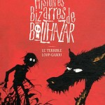 Chronique Jeunesse : Histoires bizarres de Balthazar – Tome 1 – Le terrible loup-garou