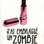 Chronique : J'ai embrassé un zombie (et j'ai adoré)