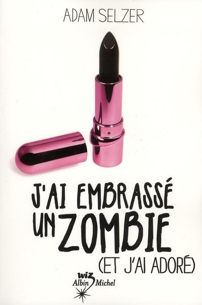 Chronique J Ai Embrasse Un Zombie Et J Ai Adore La