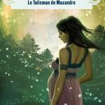 Chronique : Filles de Lune – tome 3 – Le Talisman de Maxandre