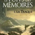 Chronique : Le Puits des Mémoires – Tome 1 – La Traque