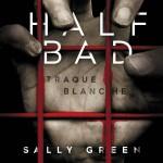 Chronique : Half Bad – Tome 1 – Traque Blanche