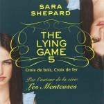 Chronique : The Lying Game – Tome 5 – Croix de bois, croix de fer