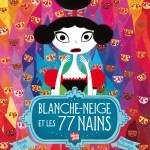 Actualité éditoriale : Blanche Neige et les 77 nains, la nouveauté sublime et colorée des éditions Talents Hauts