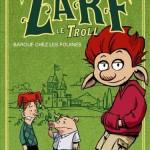Chronique Jeunesse : Zarf le troll – Tome 1 – Barouf chez les fouines