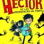 Chronique Jeunesse : Hector et les pétrifieurs de temps – Tome 1