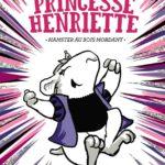 Chronique jeunesse : Princesse Henriette – Tome 1 & 2