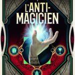 Chronique : L'anti-magicien – Tome 1