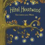 Chronique jeunesse : Hôtel Heartwood – tome 1 – Une maison pour Mona