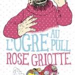 Chronique Jeunesse : L'ogre au pull rose griotte