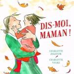 Chronique Album Jeunesse : Dis-moi, maman !