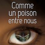 Chronique  : Comme un poison entre nous