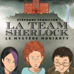 Chronique jeunesse : La team Sherlock – Tome 1 – Le mystère Moriarty