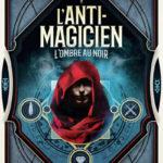 Chronique Jeunesse : L'anti-magicien – Tome 2 – L'Ombre au Noir