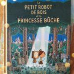 Chronique album jeunesse : Le petit robot de bois et la princesse bûche